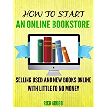 How To Start An Online Bookstore: Selling Used And New Books Online With Little To No Money
