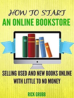 How To Start An Online Bookstore: Selling Used And New Books Online With Little To No Money by [Grubb, Rick]