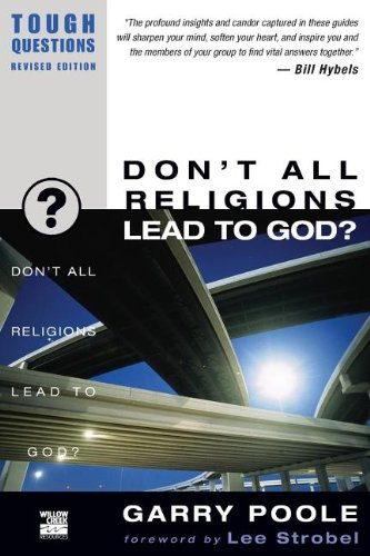 Don't All Religions Lead to God? (Tough Questions)