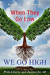 When They Go Low WE GO HIGH: Raise Your Vibration to Manifest What You Want (Liberty and Justice Book 4)