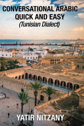 Conversational Arabic Quick and Easy: Tunisian Arabic Dialect, Tunisia, Tunis, Travel to Tunisia, Tunisia Travel Guide