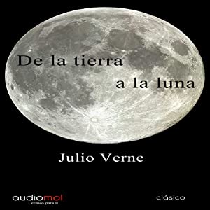 De la Tierra la Luna [Of the Earth the Moon] Audiobook