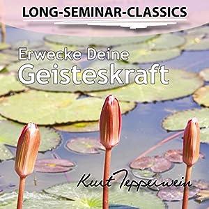 Erwecke Deine Geisteskraft (Long-Seminar-Classics) Hörbuch