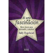El Arte de la Fascinacion: Siete Claves Para Persuadir y Cautivar (Spanish Edition) by Sally Hogshead (2010-06-01)