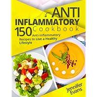 Anti-Inflammatory Cookbook: 150 Anti-Inflammatory Recipes to Live a Healthy Lifestyle