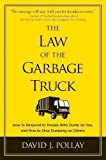 The Law of the Garbage Truck: How to Respond to People Who Dump on You, and How to Stop Dumping on Others By David J. Pollay
