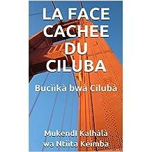 LA FACE CACHEE DU CILUBA: Bucììkà bwà Cilubà (French Edition)