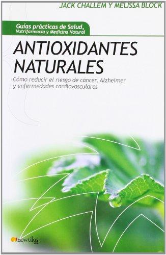 Antioxidantes Naturales/ Natural Antioxidants: Como reducir el riesgo de Cancer, Alzheimer y enfermedades cardiovasculares/...