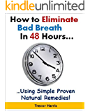 How to Eliminate Bad Breath in 48 Hours...Using Simple, Proven Natural Remedies!