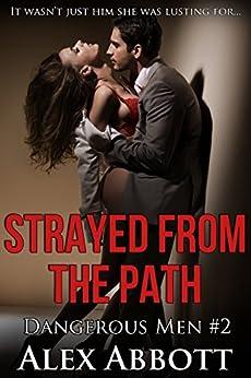 Strayed from the Path: A Romantic Suspense Thriller (Dangerous Men Book 2) by [Abbott, Alex]