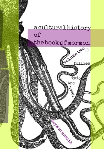 Download the cultural history of the book of mormon: volume two B: Follies Epic and Novel (Volume 2) ebook