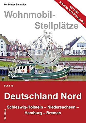 Wohnmobil-Stellplätze, Bd. 15 Deutschland Nord: Schleswig-Holstein, Niedersachsen, Hamburg - Bremen Taschenbuch – 24. Juni 2013 RID+Verlag Dieter Semmler Wohnmobil-Stellplätze Kastner