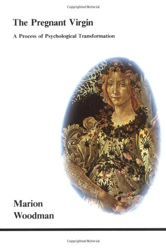 The Pregnant Virgin: A Process of Psychological Transformation (Studies in Jungian Psychology By Jungian Analysts)