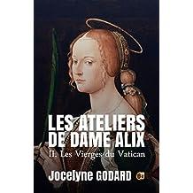 Les Vierges du Vatican: Les Ateliers de Dame Alix Tome 2 (French Edition)
