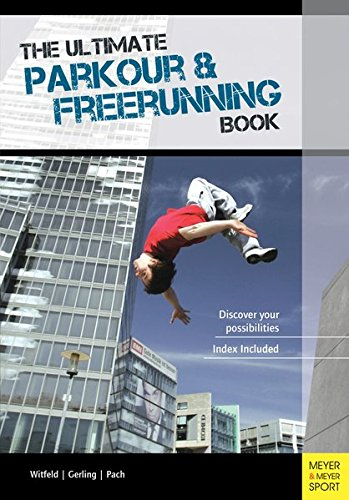 The Ultimate Parkour & Freerunning Book: Discover Your Possibilities! pdf epub