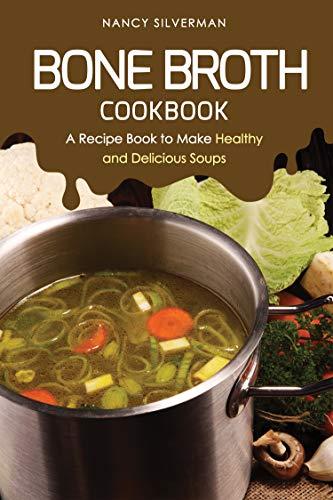 Recipe Pork Bone - Bone Broth Cookbook: A Recipe Book to Make Healthy and Delicious Soups