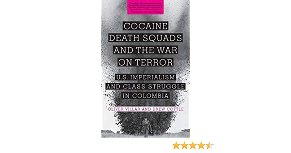 Cocaine, Death Squads, and the War on Terror: U.S. Imperialism and Class Struggle in Colombia: Amazon.es: Villar, Oliver, Cottle, Drew: Libros en idiomas extranjeros