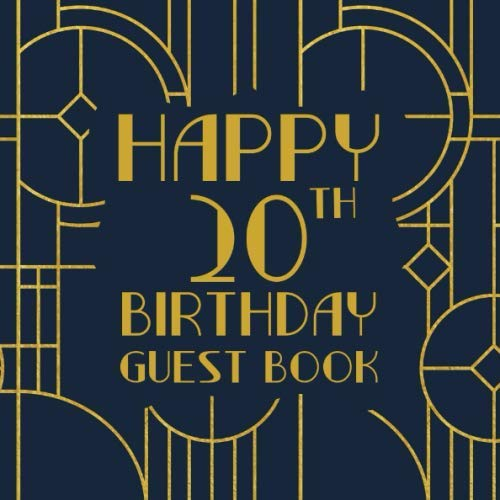Happy 20th Birthday Guest Book: Birthday Sign In Book For Guest Messages Of Congratulations At 20 Years Old - Art Deco Theme (Art Deco Birthday Message Books)