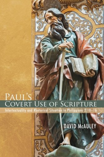 Paul's Covert Use of Scripture: Intertextuality and Rhetorical Situation in Philippians 2:10_16