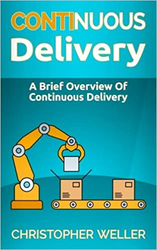 Continuous Delivery A Brief Overview Of Continuous Delivery