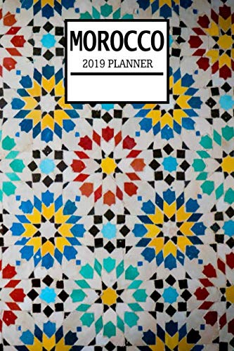 Morocco 2019 Planner: Weekly Planner and Journal with a Moroccan Theme- Schedule Organizer Travel Diary - 6'x9' 100 Pages Journal (Morocco 2019 Planner Series - Volume 16)