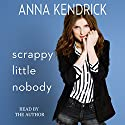 Scrappy Little Nobody Audiobook by Anna Kendrick Narrated by Anna Kendrick
