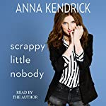 Scrappy Little Nobody | Anna Kendrick