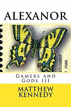 ALEXANOR: Gamers and Gods III (English Edition) por [Kennedy, Matthew]