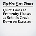 Quiet Times at Fraternity Houses as Schools Crack Down on Excesses | Anemona Hartocollis