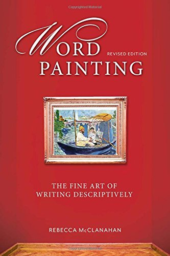 Word Painting Revised Edition: The Fine Art of Writing Descriptively by Rebecca McClanahan (26-Dec-2014) Paperback