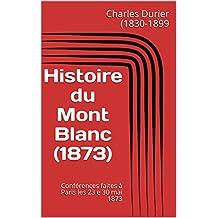Histoire du Mont Blanc (1873): Conférences faites à Paris les 23 e 30 mai 1873 (French Edition)