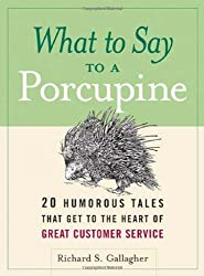 What to Say to a Porcupine: 20 Humorous Tales That Get to the Heart of Great Customer Service