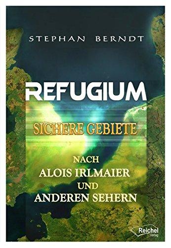 Refugium: Sichere Gebiete nach Alois Irlmaier und anderen Sehern Taschenbuch – 1. Juli 2016 Stephan Berndt Reichel Verlag 3946433308 Esoterik