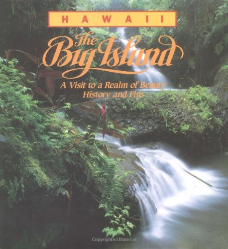 Hawaii  The Big Island  A Visit To A Realm Of Beauty  History And Fire