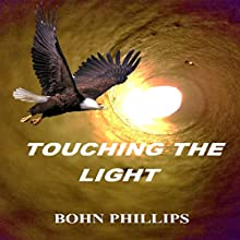Touching the Light Audiobook by Bohn Phillips Narrated by Bohn E. Phillips