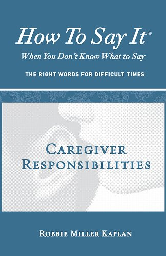 How to Say It® When You Don't Know What to Say: Caregiver Responsibilities