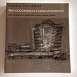 Frank Lloyd Wright: The Guggenheim Correspondence
