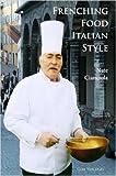 Frenching Food Italian Style, Nate Cianciola, 1430306106