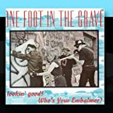 Lookin' Good! Who's Your Embalmer? by One Foot in the Grave