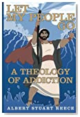 Let My People Go A Theology of Addiction