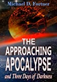 The Approaching Apocalypse and Three Days of Darkness (Bible Prophecy Revealed) (Volume 4)