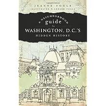 A Neighborhood Guide to Washington D.C.'s Hidden History