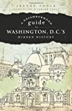 A Neighborhood Guide to Washington, D.C. s Hidden History (History & Guide)