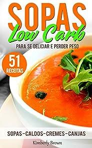 Sopas low Carb - 51 receitas para se deliciar e perder peso: Receitas para emagrecer rapidamente