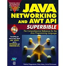 Java Networking and Awt Api Superbible: The Comprehensive Reference for the Java Programming Language