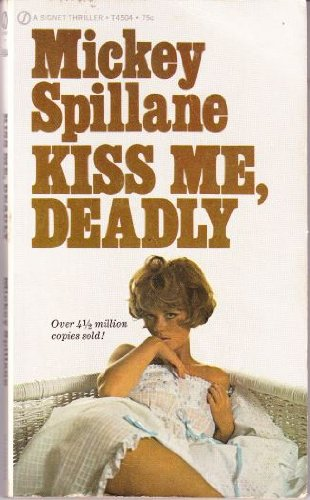 Kiss Me, Deadly by Mickey Spillane