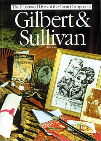 Gilbert & Sullivan (Illustrated Lives of the Great Composers Series) (The Illustrated Lives of the Great Composers/Op44924)