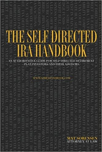 The Self Directed IRA Handbook: An Authoritative Guide For