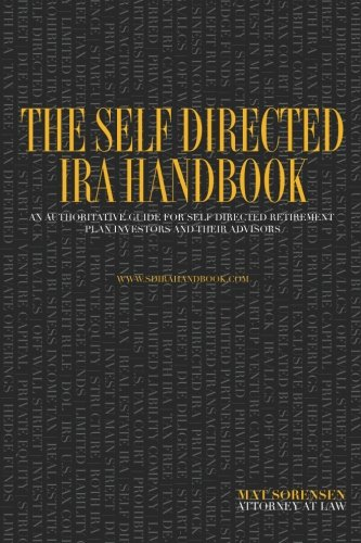 The Self Directed Ira Handbook  An Authoritative Guide For Self Directed Retirement Plan Investors And Their Advisors