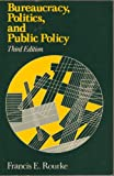 Bureaucracy, Politics, and Public Policy, Rourke, Francis E., 0316759651